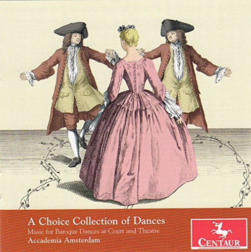 A Choice Collection of Dances: Music for Baroque Dances at Court and Theatre