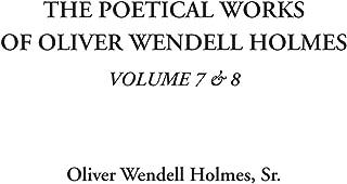 The Poetical Works of Oliver Wendell Holmes, Volume 7 & 8