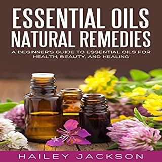 Essential Oils Natural Remedies     A Beginner's Guide to Essential Oils for Health, Beauty, and Healing              By:                                                                                                                                 Hailey Jackson                               Narrated by:                                                                                                                                 Coby Allen                      Length: 1 hr and 14 mins     Not rated yet     Overall 0.0