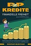 P2P Kredite: finanzielle Freiheit durch P2P Kredite! Erreichen Sie ein passives Einkommen durch erfolgreiches Investieren in P2P Kredite