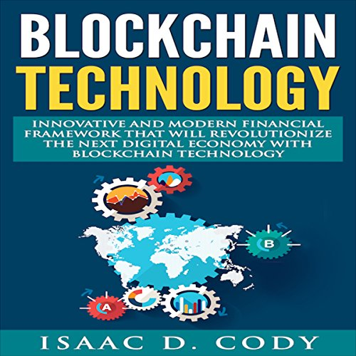 Blockchain Innovative and Modern Financial Framework That Will Revolutionize the Next Digital Economy with Blockchain Technology audiobook cover art
