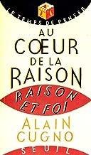 Au coeur de la raison: Raison et foi (Le temps de penser) (French Edition)