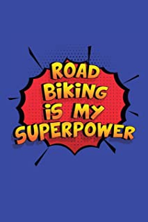Road Biking Is My Superpower: A 6x9 Inch Softcover Diary Notebook With 110 Blank Lined Pages. Funny Road Biking Journal to...