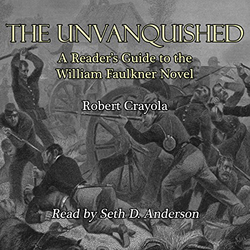 The Unvanquished: A Reader's Guide to the William Faulkner Novel audiobook cover art