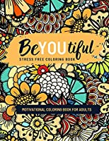 BeYOUtiful: An Adult Coloring Book for Inspiration and Relaxation with Positive Affirmations to help relaxation and stress relief