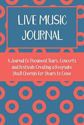 Live Music Journal: A Journal Documenting Tours, Concerts and Festivals Creating a Keepsake Youll Cherish for Years to Come.