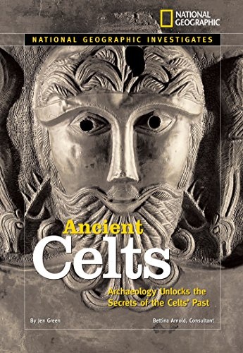 National Geographic Investigates: Ancient Celts: Archaeology Unlocks the Secrets of the Celts' Past