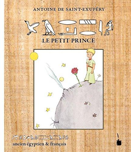 Le Petit Prince: Der kleine Prinz – ancien égyptien & français /in altägyptischen Hieroglyphen und französisch