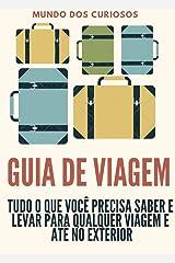 Guia de Viagem: TUDO o que você precisa saber e levar para viagens no exterior e interior eBook Kindle