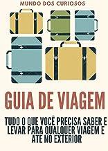 Guia de Viagem: TUDO o que você precisa saber e levar para viagens no exterior e interior