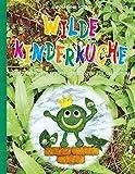 Wilde Kinderküche: 68 zauberhafte Rezepte mit Zutaten aus den Natur