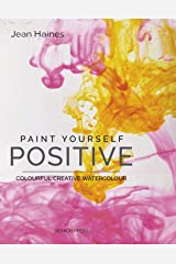 Paint Yourself Positive: Colourful creative watercolour Kindle Edition