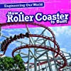 How a Roller Coaster Is Built (Engineering Our World)