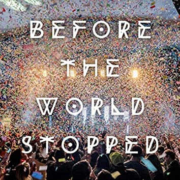Before the World Stopped (Live)