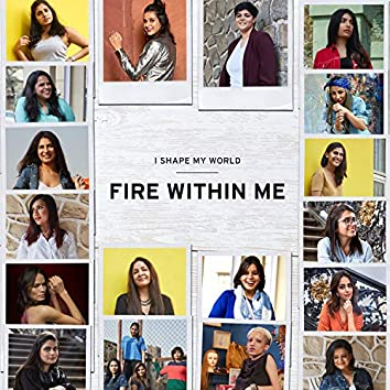 Fire Within Me   I Shape My World