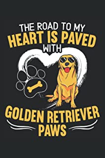 The Road To My Heart Is Paved With Golden Retriever Paws: Golden Retriever Notebook For Dog Lady, Puppy Lovers, and Golden...