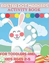 Easter Dot Markers Activity Book for Toddlers and Kids Ages 2-5: Lent Crafts Coloring Books with Happy Bunny & Basket Stuf...
