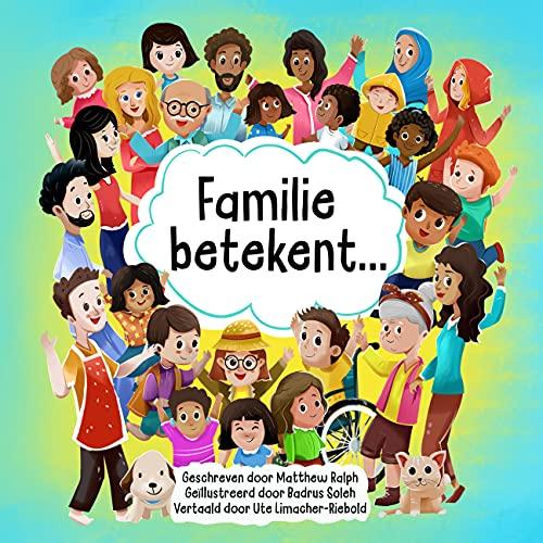 Familie betekent...: Prentenboek voor kinderen over familie & diversiteit (Dutch Edition)