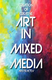 Creation Of Creative Art In Mixed Media Abstractly (English Edition)