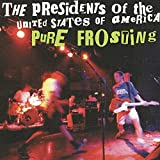 Presidents Of The United States Of America- Pure Frosting
