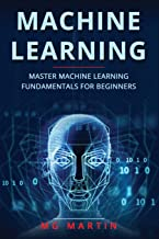 Machine Learning: Master Machine Learning Fundamentals For Beginners
