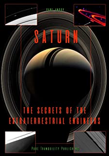 SATURN: THE SECRETS OF THE EXTRATERRESTRIAL ENGINEERS