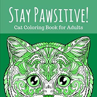 Stay Pawsitive: Cat Coloring Book for Adults: Relaxing and Stress Relieving Cat Coloring Pages (Adult Coloring Books) (Volume 4)