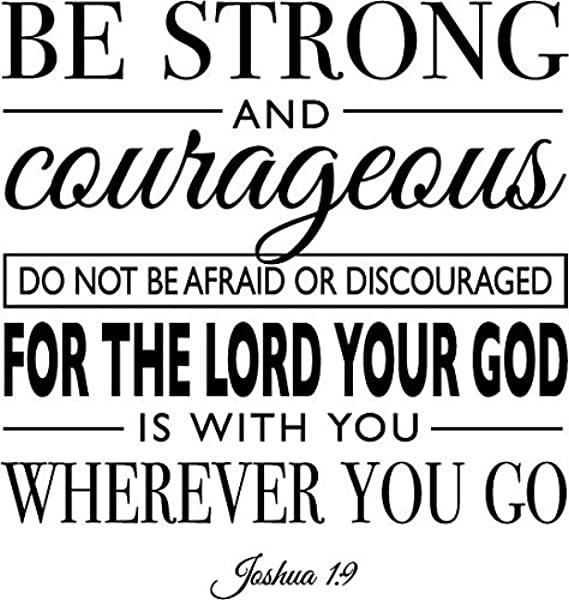 Newclew Be Strong And Courageous Do Not Be Afraid Or Discourged For The Lord Your God Is With You Wherever You Go Joshua 1 9 Wall Art Sayings Sticker D Cor Decal Prayer Church Jesus Pray