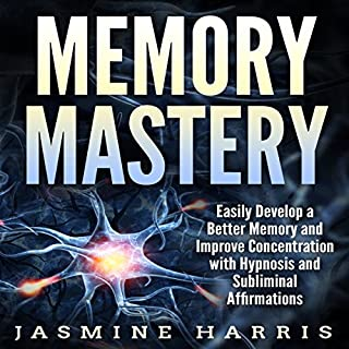 Memory Mastery: Easily Develop a Better Memory and Improve Concentration with Hypnosis and Subliminal Affirmations audiobook cover art