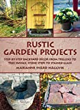Rustic Garden Projects: Step-by-Step Backyard Décor from Trellises to Tree Swings, Stone Steps to Stained Glass: Step-By-Step Backyard Dacor from Trellises to Tree Swings, Stone Steps to Stained Glass