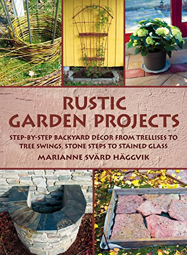 Compare Textbook Prices for Rustic Garden Projects: Step-by-Step Backyard Décor from Trellises to Tree Swings, Stone Steps to Stained Glass  ISBN 9781628736496 by Häggvik, Marianne Svärd