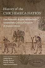 History of the Chichimeca Nation: Don Fernando de Alva Ixtlilxochitl's Seventeenth-Century Chronicle of Ancient Mexico