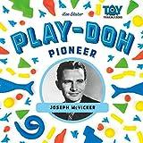 Play-Doh Pioneer: Joseph McVicker (Toy Trailblazers)