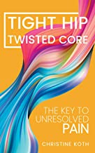 Tight Hip, Twisted Core: The Key To Unresolved Pain PDF