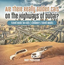 Are There Really Golden Cars on the Highways of Dubai? Travel Book for Kids | Children's Travel Books (English Edition)
