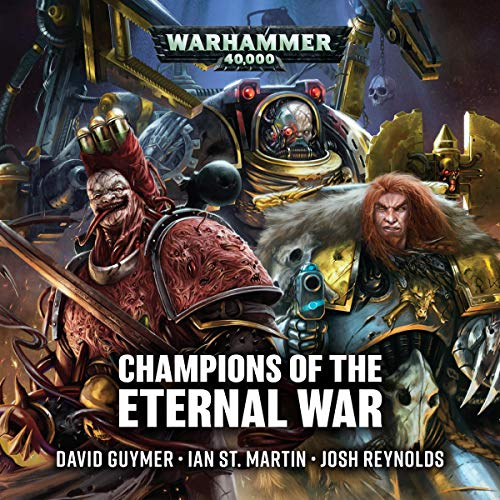 Champions of the Eternal War     Warhammer 40,000              By:                                                                                                                                 David Guymer,                                                                                        Ian St Martin,                                                                                        Josh Reynolds                               Narrated by:                                                                                                                                 John Banks,                                                                                        Antonia Beamish,                                                                                        Robin Bowerman,                   and others                 Length: 1 hr and 12 mins     12 ratings     Overall 4.6