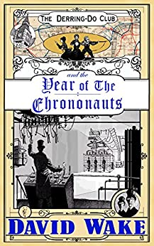 The Derring-Do Club and the Year of the Chrononauts by [David Wake]