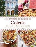 Les Carnets de cuisine de Colette - 80 recettes d'une gourmande