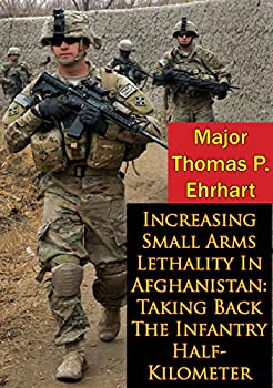 Increasing Small Arms Lethality In Afghanistan  Taking Back The Infantry Half-Kilometer