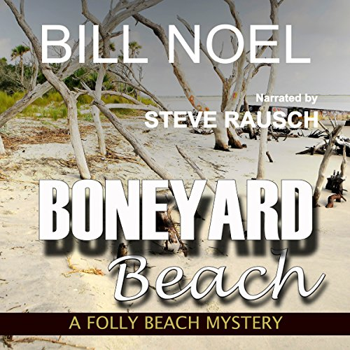 Boneyard Beach     A Folly Beach Mystery              By:                                                                                                                                 Bill Noel                               Narrated by:                                                                                                                                 Steve Rausch                      Length: 7 hrs and 53 mins     13 ratings     Overall 3.9