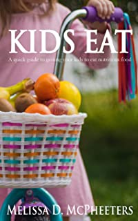 KIDS EAT: A quick guide to getting your kids to eat nutritious food.