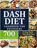 Dash Diet Cookbook for Beginners: 700 Delicious Recipes to Lose Weight Fast and Lower Your Blood Pressure. (21-Day Dash Diet Meal Plan) (English Edition)