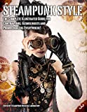 Steampunk Style: The Complete Illustrated guide for Contraptors, Gizmologists, and Primocogglers Everywhere! (Steampunk Oriental Laboratory)