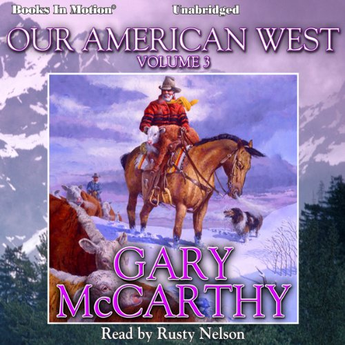 Our American West, Vol. 3                   By:                                                                                                                                 Gary McCarthy                               Narrated by:                                                                                                                                 Rusty Nelson                      Length: 4 hrs and 11 mins     Not rated yet     Overall 0.0