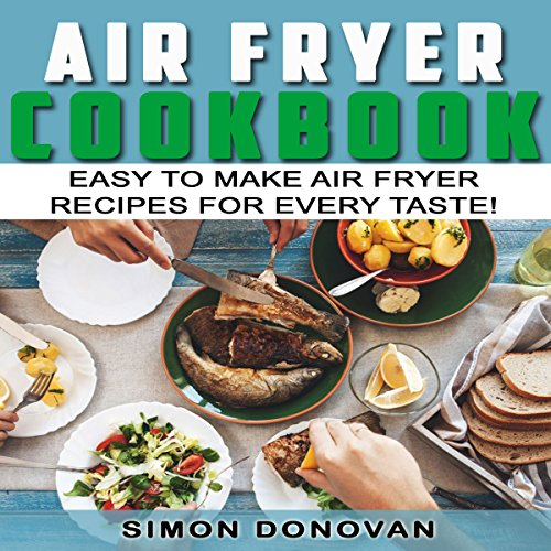 Air Fryer Cookbook: Easy to Make Air Fryer Recipes for Every Taste! audiobook cover art