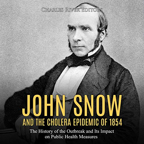 John Snow and the Cholera Epidemic of 1854 audiobook cover art