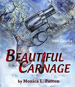 Beautiful Carnage: A Neo Geisha Novel by [Monica L. Patton]