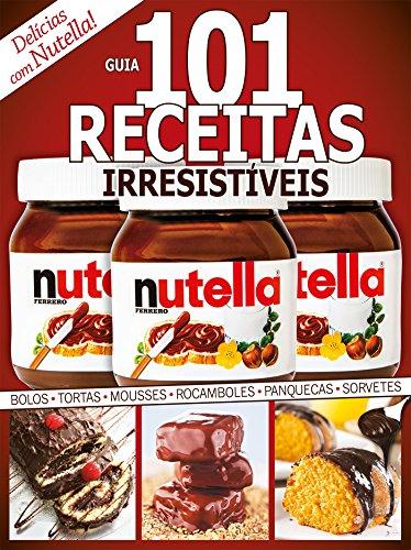 Guia 101 Receitas Irresistiveis - Delicias com Nutella (Portuguese Edition)