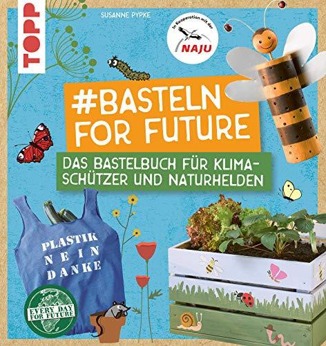 #Basteln for Future: Das Bastelbuch für Klimaschützer und Naturhelden in...