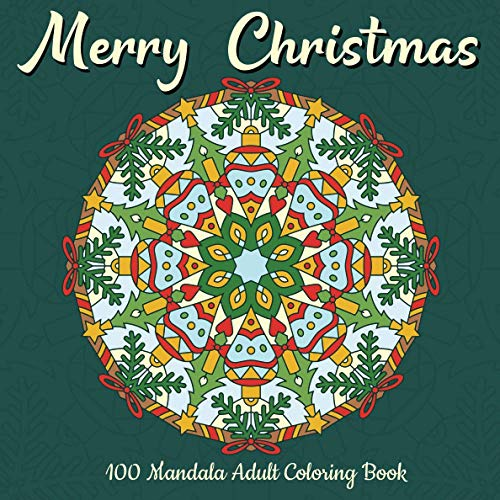 Merry Christmas 100 Mandala Adult Coloring Book: 100 Mandala Christmas Decorations - Antistress Adult Coloring Book with Christmas Trees, Garlands and More ..! (Merry Christmas and Happy New Year)